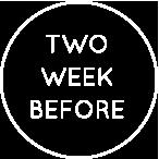 TWO WEEK BEFORE